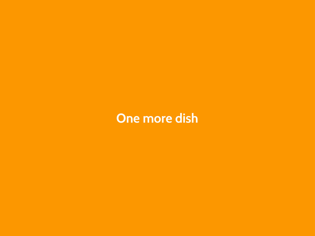 One more dish