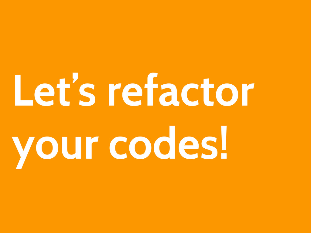 Let's refactor your codes!
