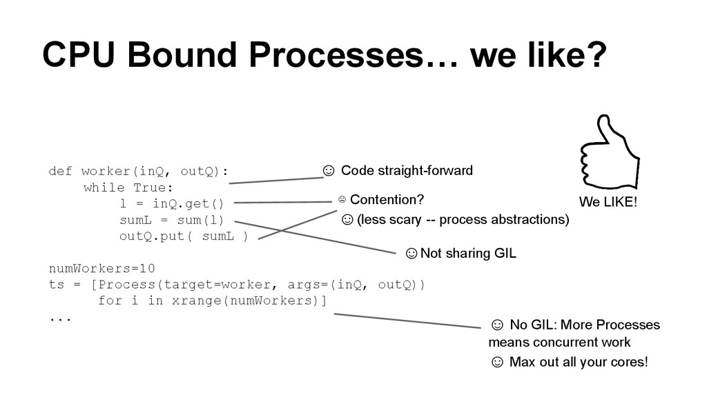 CPU Bound Processes… we like? def worker(inQ, o...