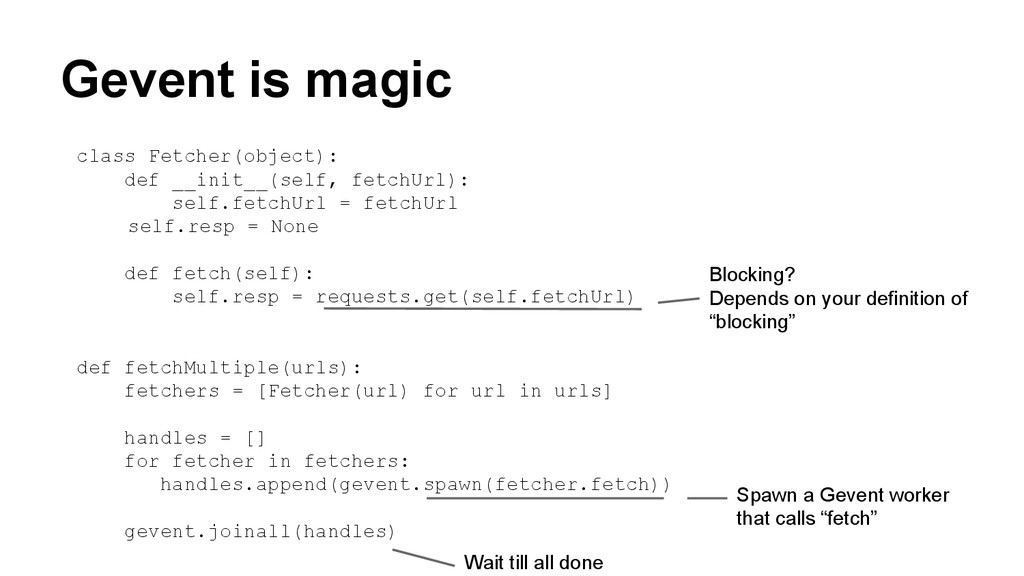 Gevent is magic class Fetcher(object): def __in...