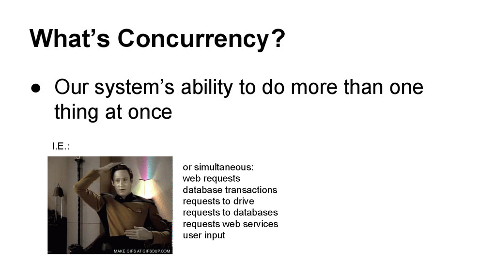What's Concurrency? ● Our system's ability to d...