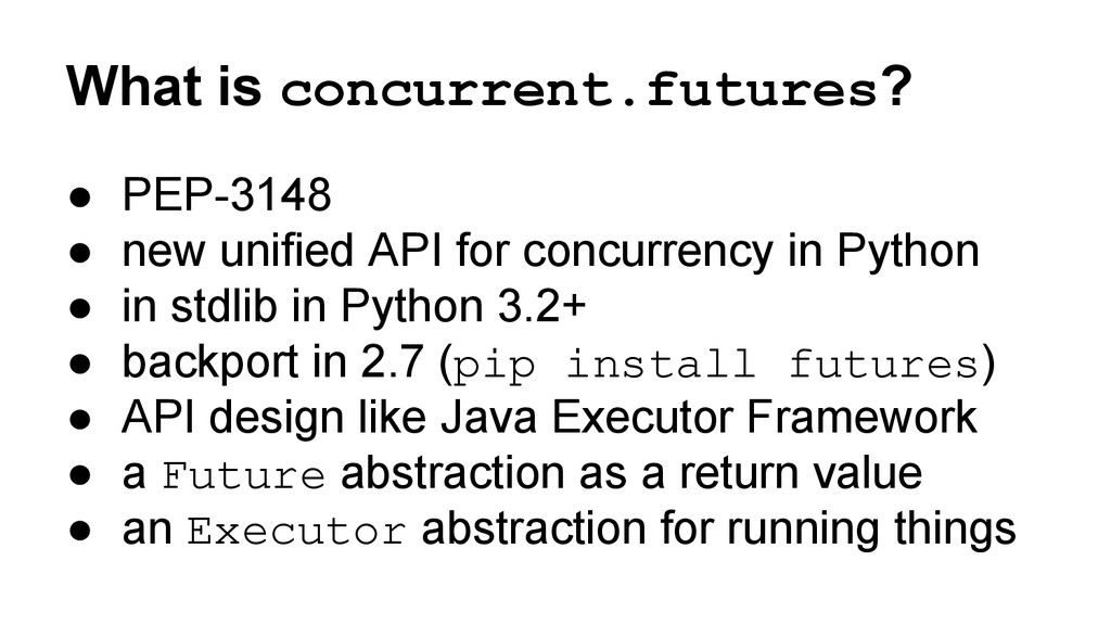 What is concurrent.futures? ● PEP-3148 ● new un...