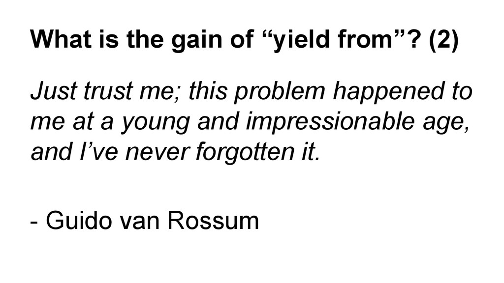 """What is the gain of """"yield from""""? (2) Just trus..."""
