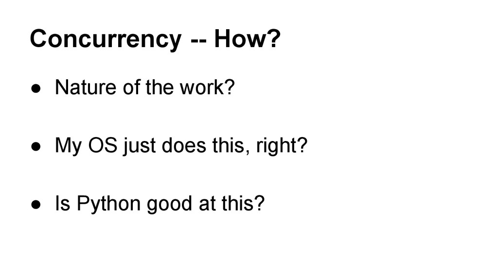 Concurrency -- How? ● Nature of the work? ● My ...