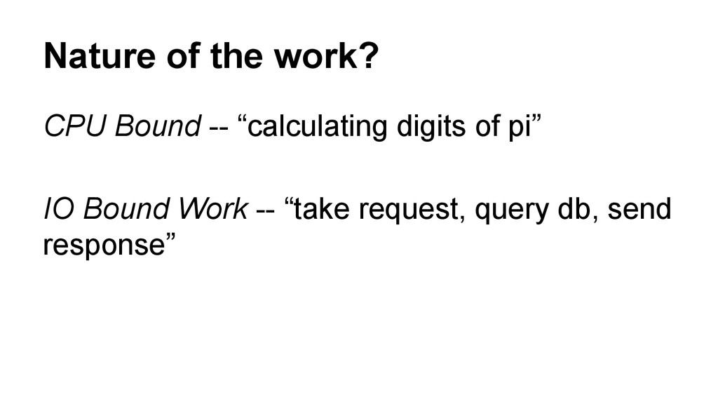 """Nature of the work? CPU Bound -- """"calculating d..."""