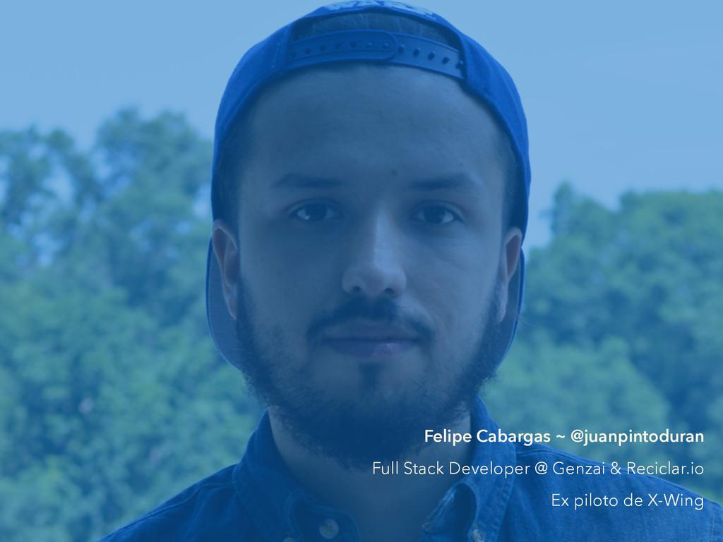 Felipe Cabargas ~ @juanpintoduran Full Stack De...