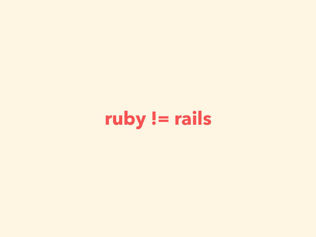 ruby != rails