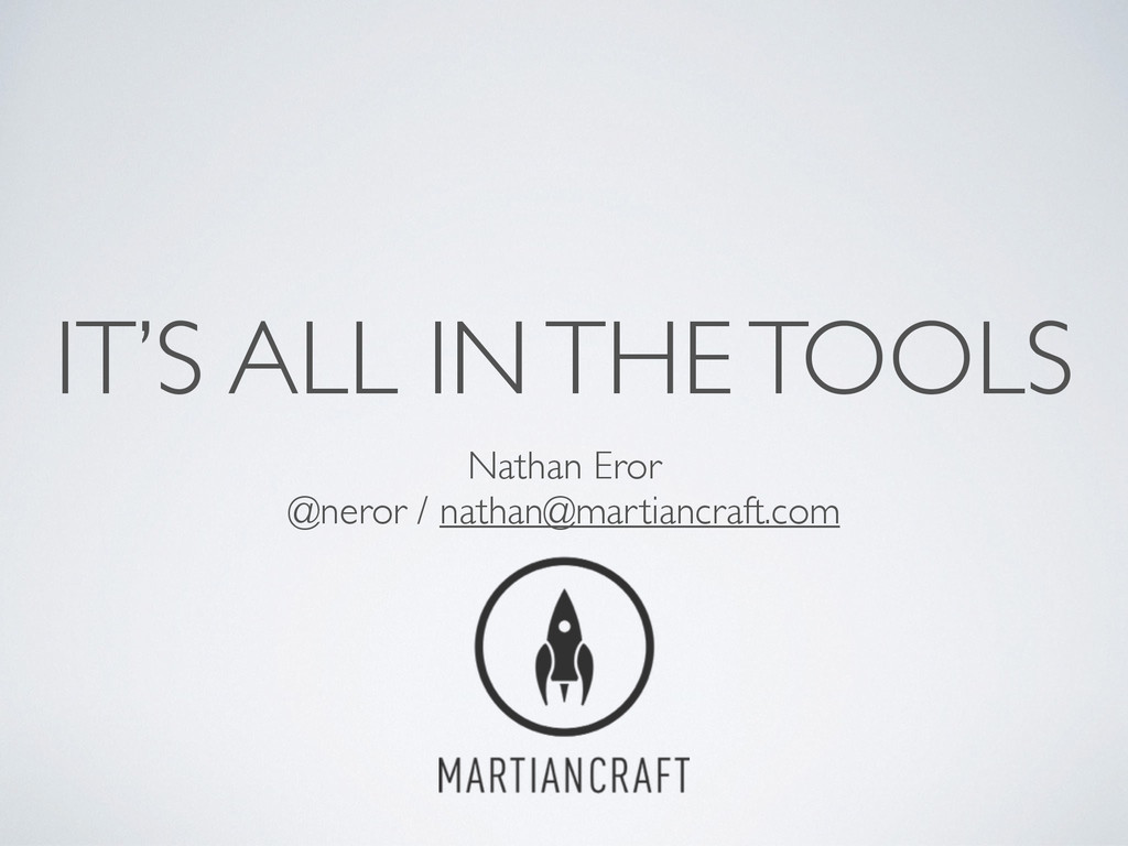 IT'S ALL IN THE TOOLS Nathan Eror	 