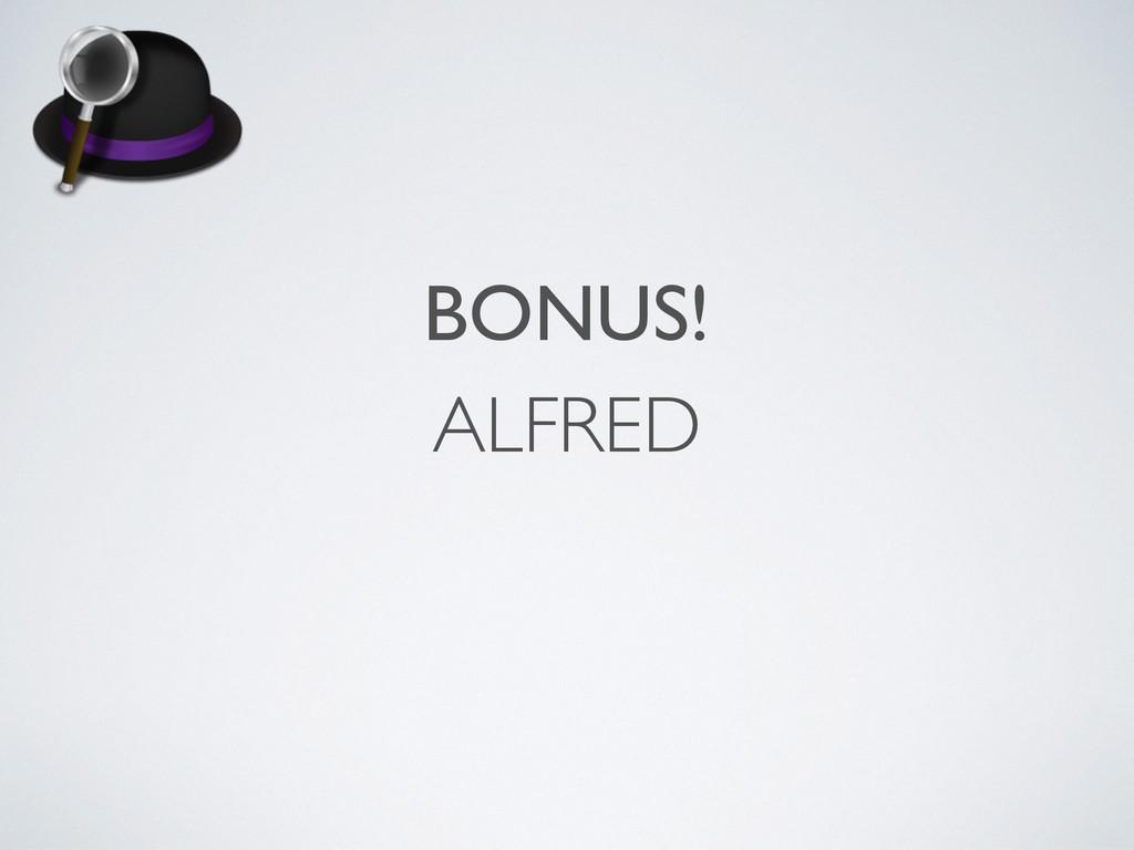 ALFRED BONUS!