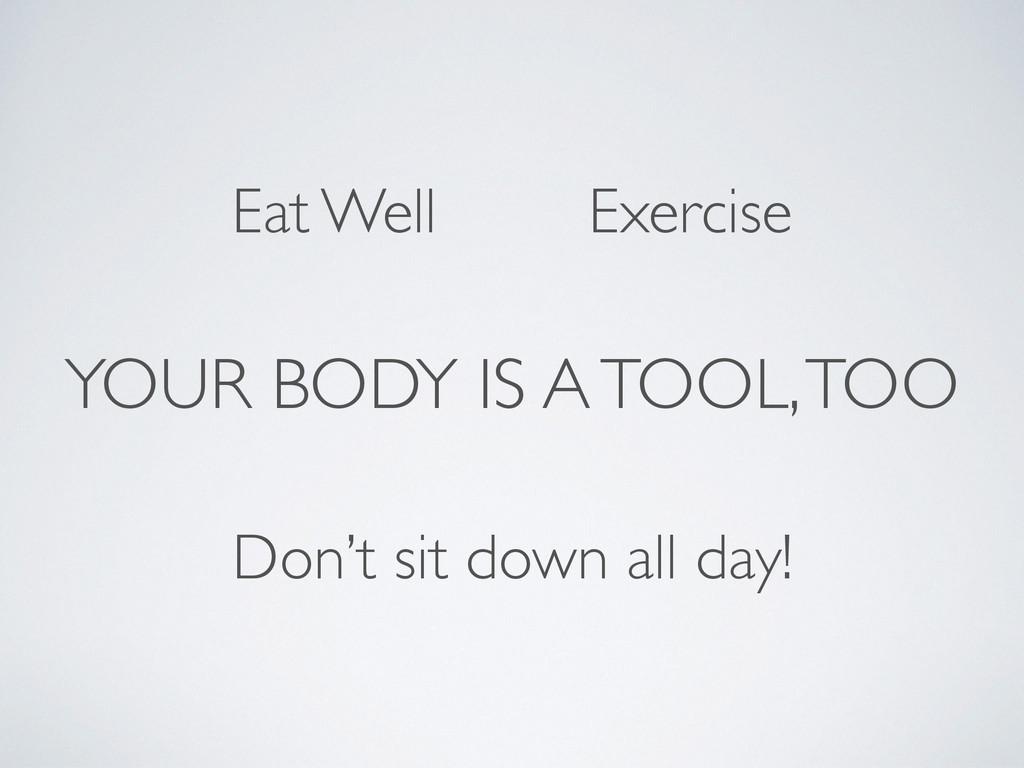 YOUR BODY IS A TOOL, TOO Eat Well Exercise Don'...