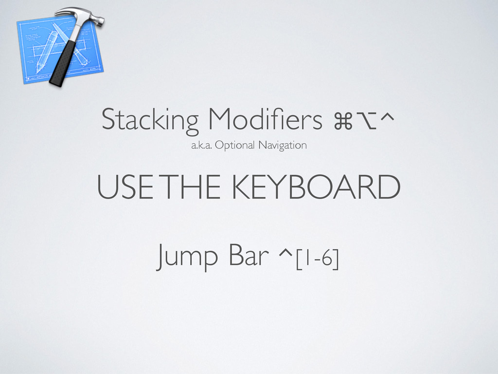 USE THE KEYBOARD Stacking Modifiers ⌘⌥⌃ Jump Bar...