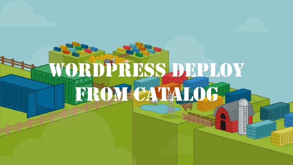 Wordpress deploy from catalog