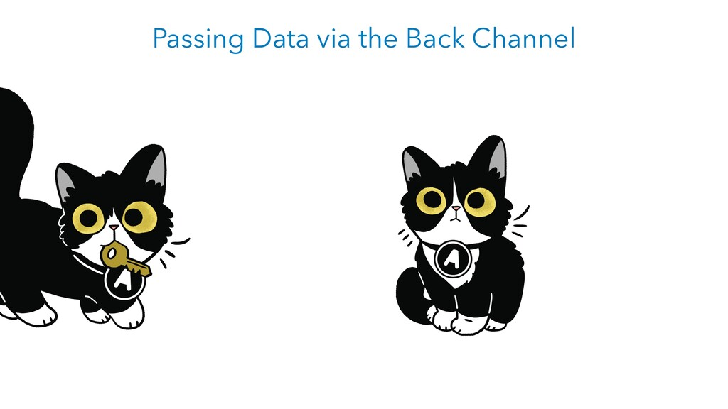Passing Data via the Back Channel