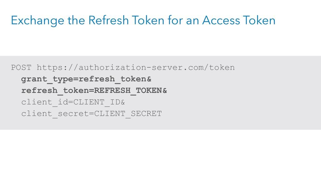 Exchange the Refresh Token for an Access Token ...