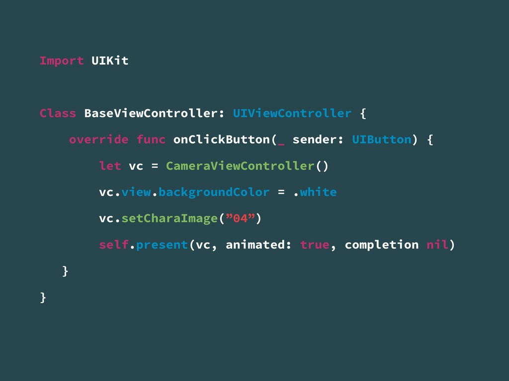 Import UIKit Class BaseViewController: UIViewCo...