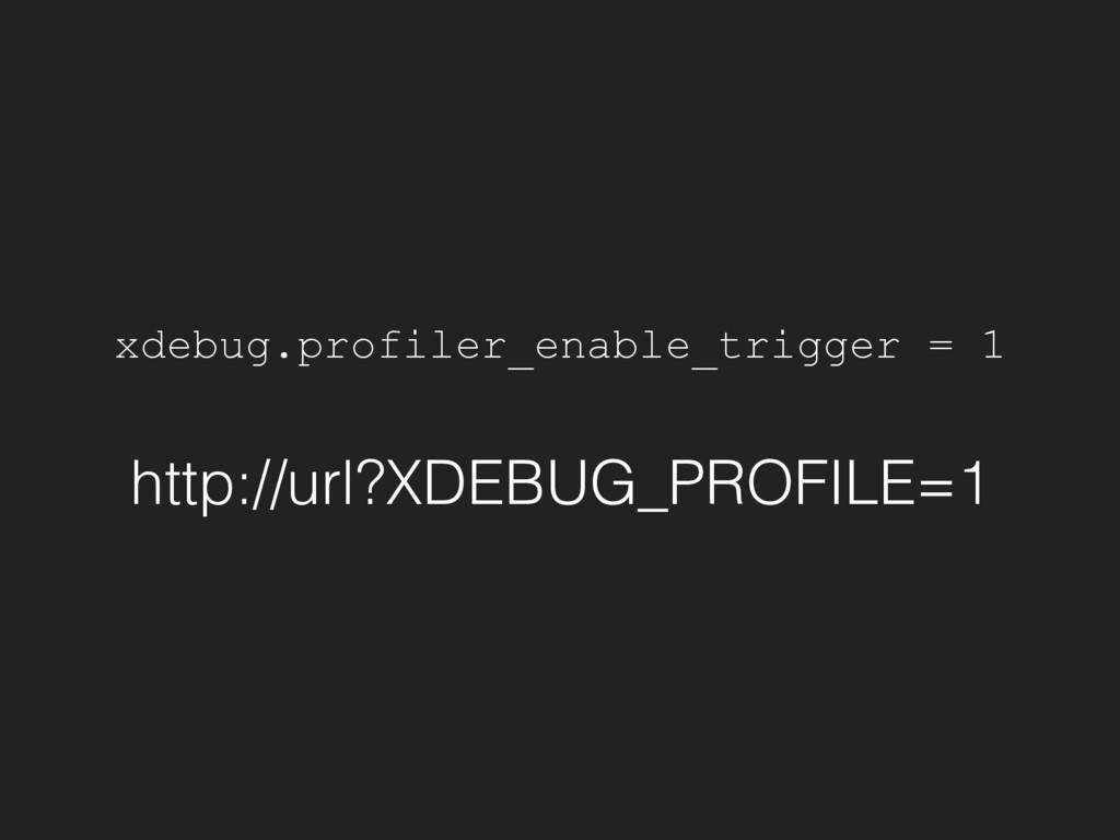 xdebug.profiler_enable_trigger = 1 http://url?X...