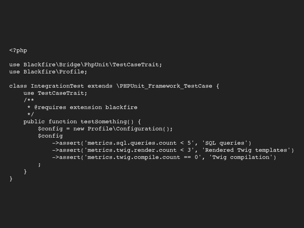 <?php  use Blackfire\Bridge\PhpUnit\TestCaseT...