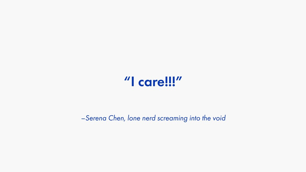 –Serena Chen, lone nerd screaming into the void...