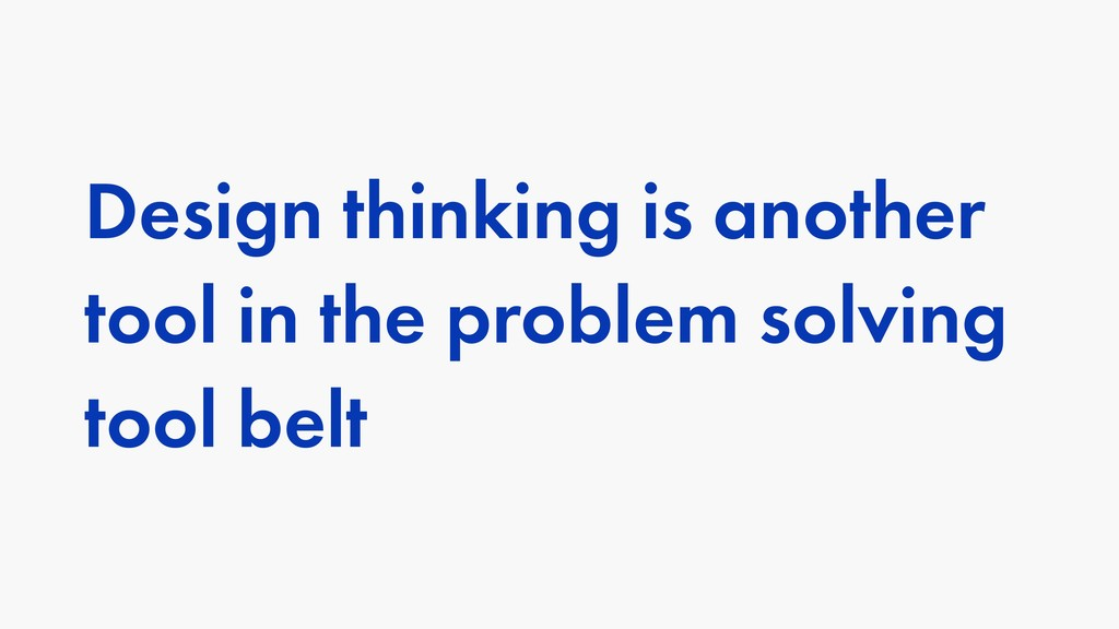 Design thinking is another tool in the problem ...