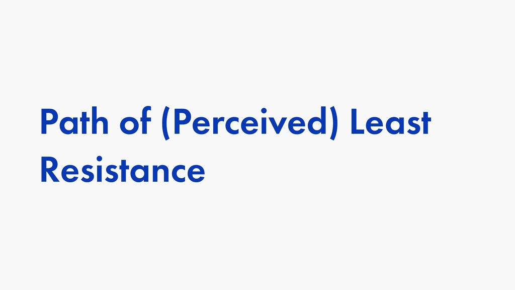 Path of (Perceived) Least Resistance