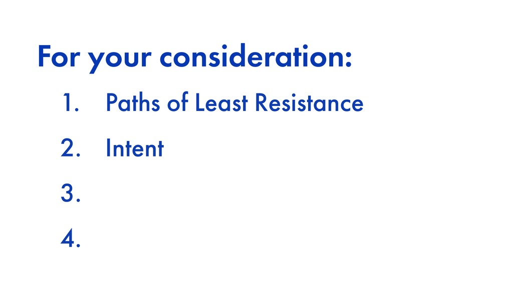 For your consideration: 1. Paths of Least Resis...
