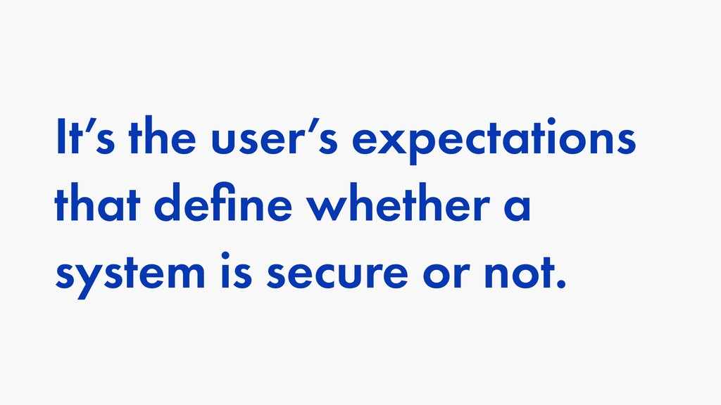 It's the user's expectations that define whether...