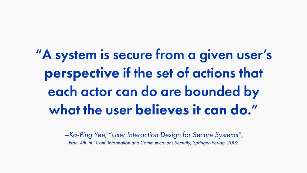 "–Ka-Ping Yee, ""User Interaction Design for Secu..."