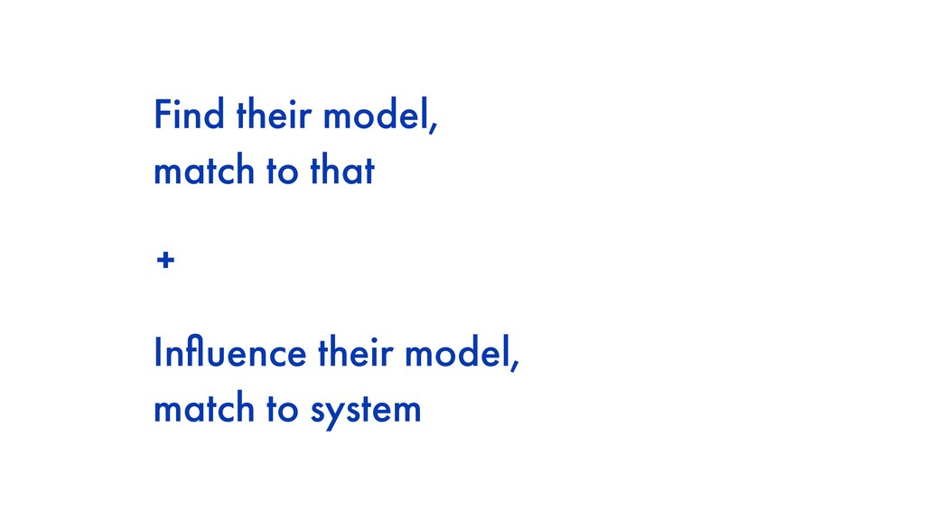 Find their model, match to that Influence their ...