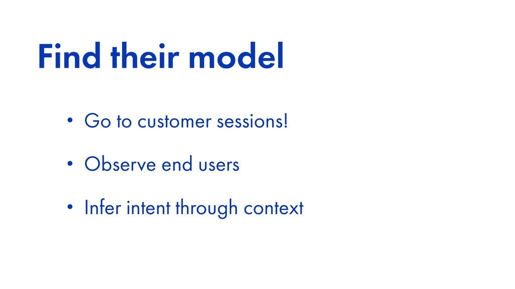 Find their model • Go to customer sessions! • O...