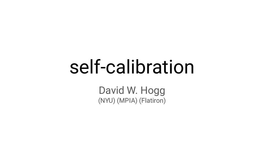 self-calibration David W. Hogg (NYU) (MPIA) (Fl...