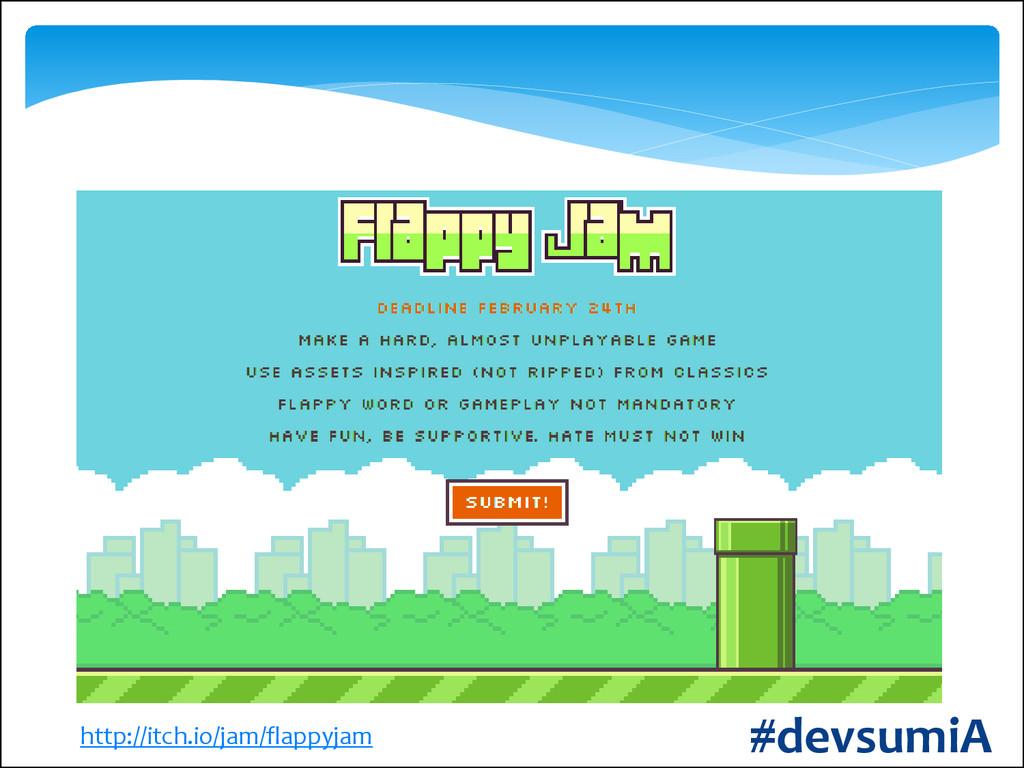 #devsumiA http://itch.io/jam/flappyjam