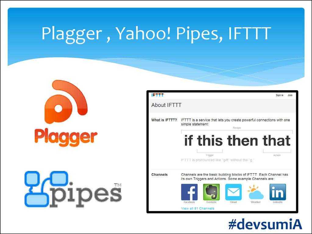 Plagger , Yahoo! Pipes, IFTTT #devsumiA