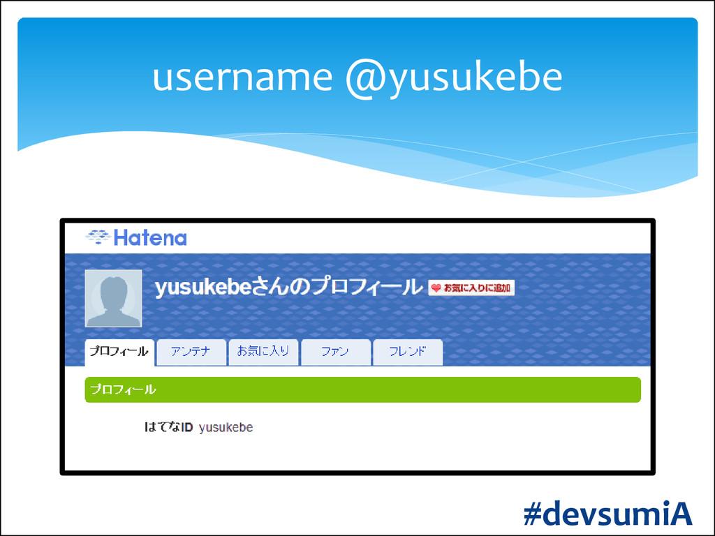 username @yusukebe #devsumiA
