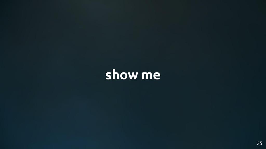 show me 25