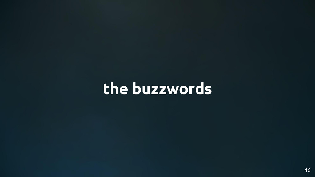 46 the buzzwords