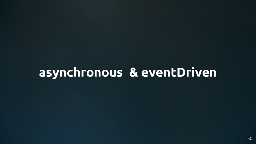asynchronous & eventDriven 50