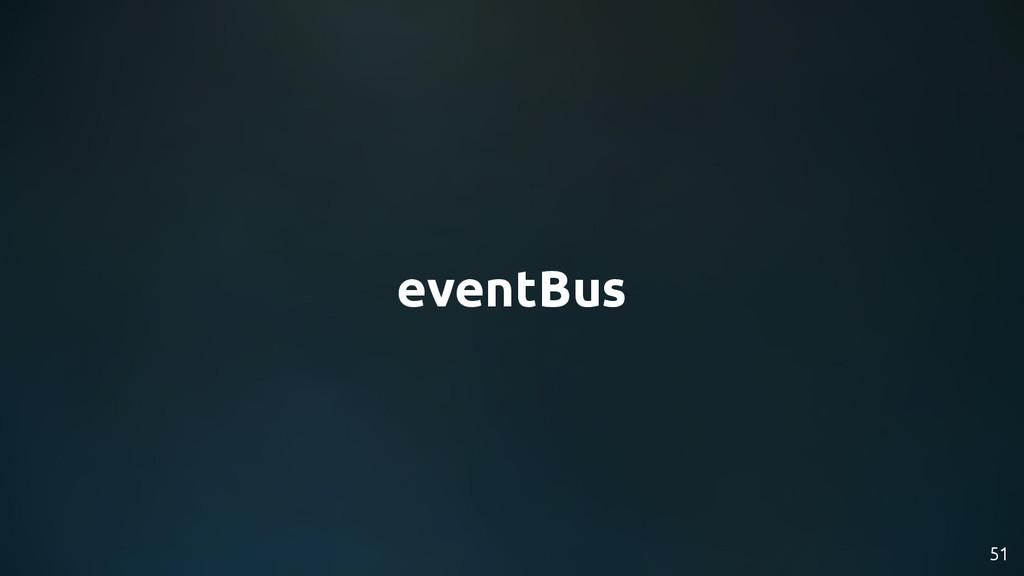 eventBus 51