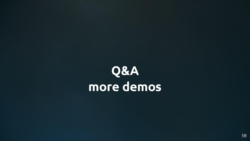 Q&A more demos 58