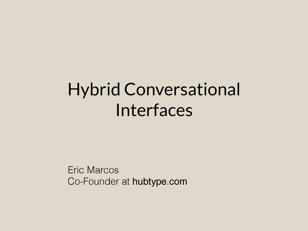 Hybrid Conversational Interfaces Eric Marcos Co...