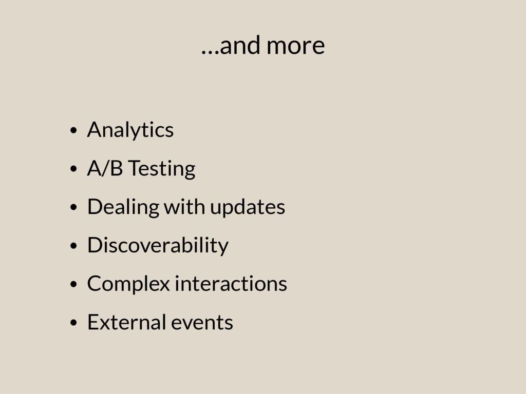 …and more • Analytics • A/B Testing • Dealing w...