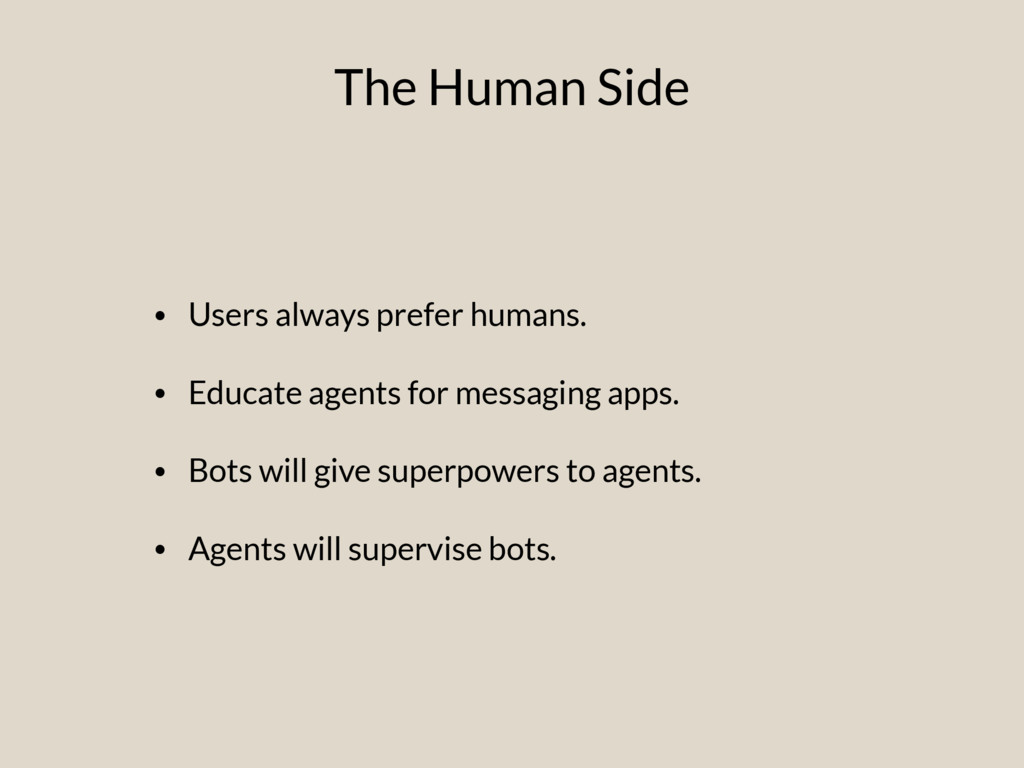 • Users always prefer humans. • Educate agents ...