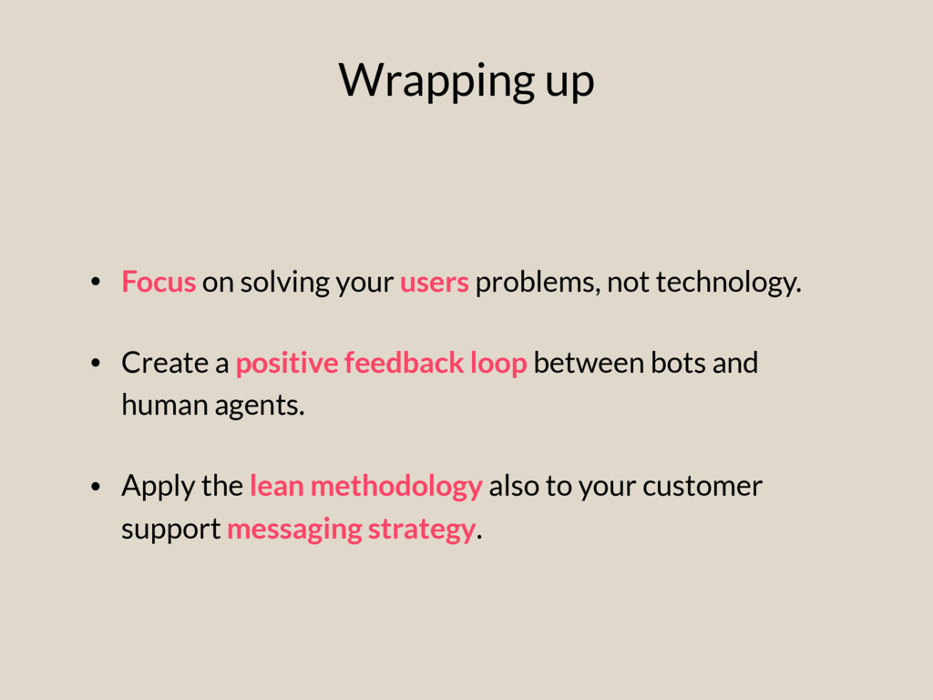 • Focus on solving your users problems, not tec...