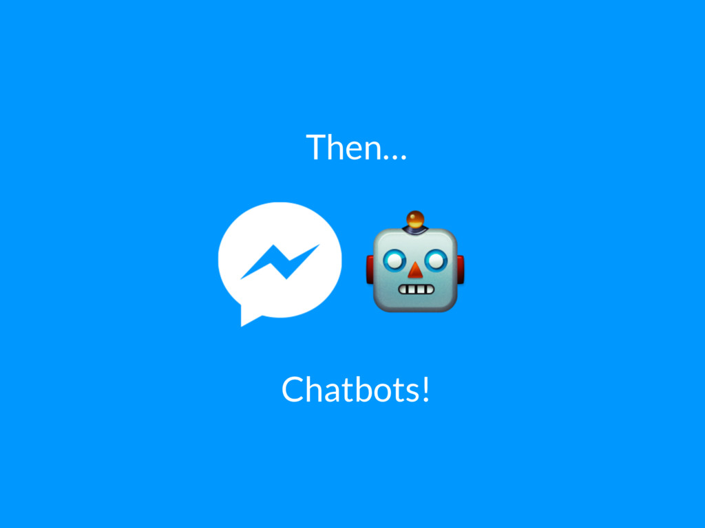 Then… Chatbots!