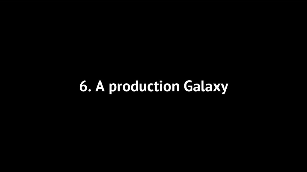 6. A production Galaxy