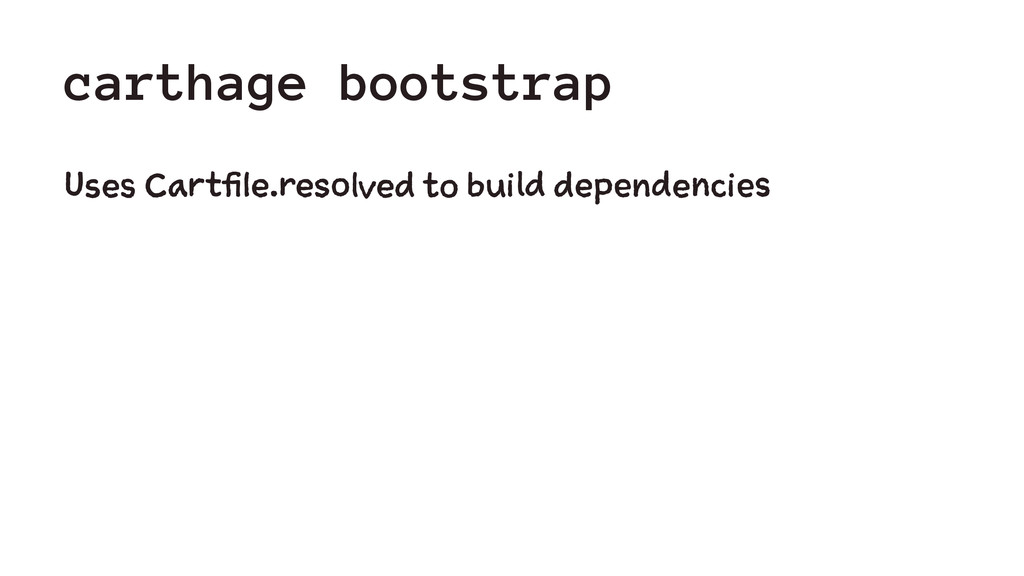 carthage bootstrap Uses Cartfile.resolved to bu...