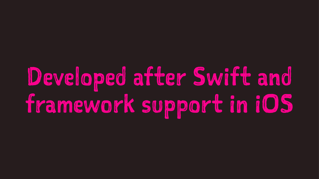 Developed after Swift and framework support in ...