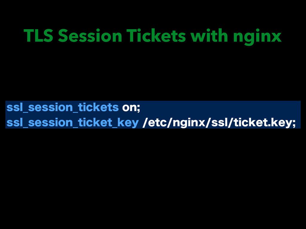 TLS Session Tickets with nginx TTM@TFTTJPO@UJDL...