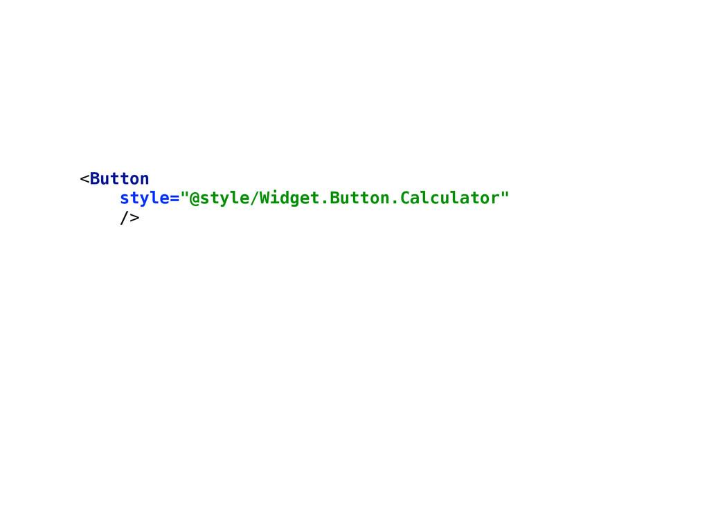 "<Button style=""@style/Widget.Button.Calculator..."