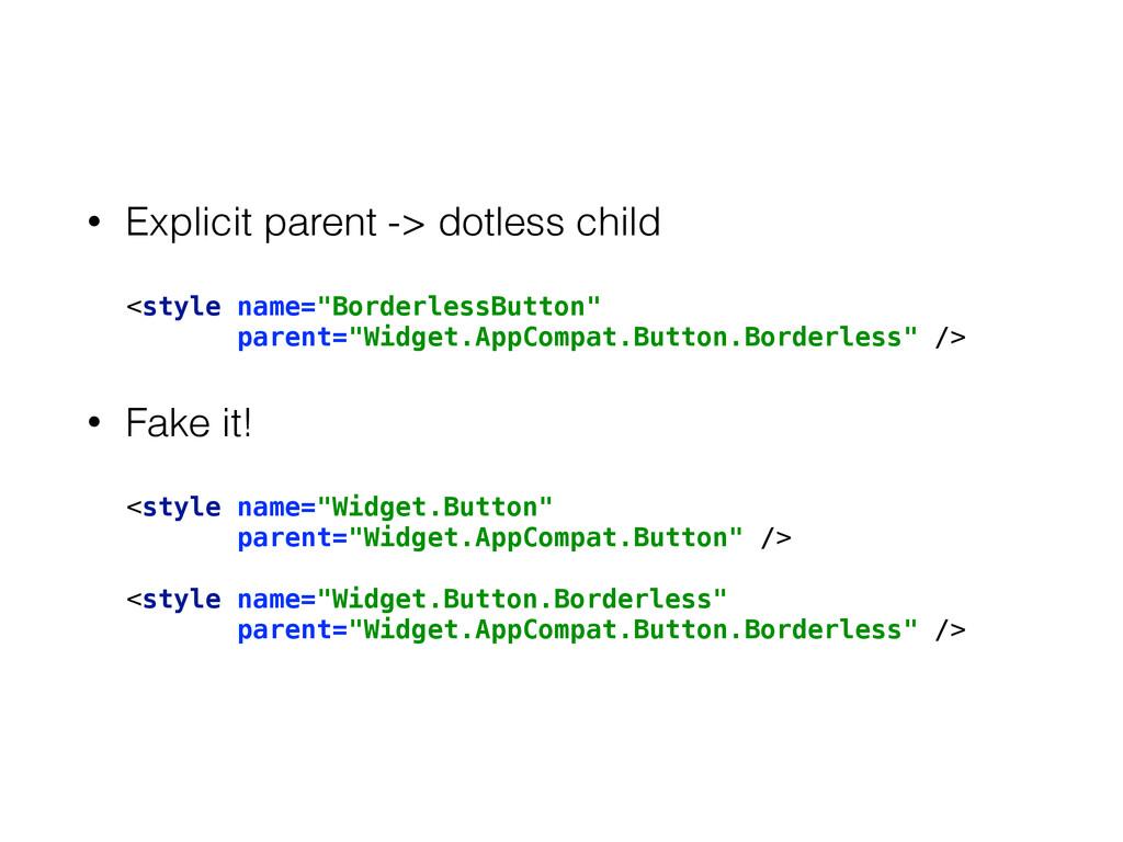 • Explicit parent -> dotless child <style name=...