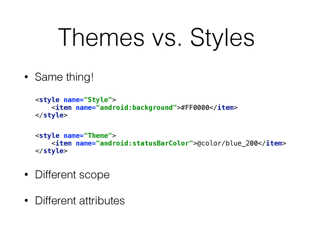 """Themes vs. Styles • Same thing! <style name=""""St..."""